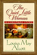 The Quiet Little Woman: Tilly's Christmas, Rosa's Tale : Three Enchanting Christmas Stories