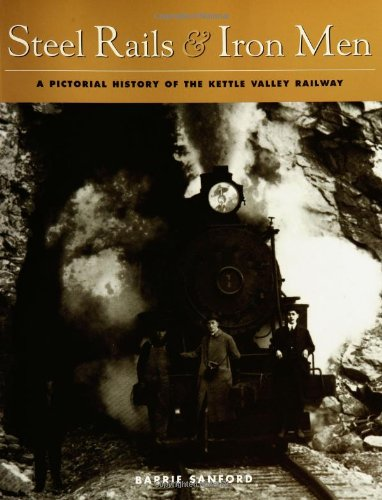 Steel Rails and Iron Men: A Pictorial History of the Kettle Valley Railway