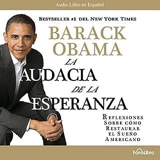 La Audacia de la Esperanza     Reflexiones de como restaurar el Sueño Americano              By:                                                                                                                                 Barack Obama                               Narrated by:                                                                                                                                 Erwin Dorado                      Length: 7 hrs and 45 mins     31 ratings     Overall 4.1