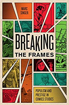 Breaking the Frames: Populism and Prestige in Comics Studies (World Comics and Graphic Nonfiction) by [Marc Singer]