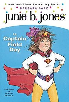 Junie B. Jones #16: Junie B. Jones Is Captain Field Day by [Barbara Park, Denise Brunkus]