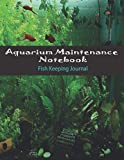 Aquarium Maintenance Notebook - Fish Keeping Journal: In this notebook you can record water tests, water changes and more |119 pages | Dimensions 8.5 x 11 inches