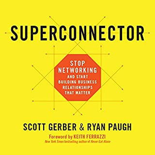 Superconnector                   By:                                                                                                                                 Scott Gerber,                                                                                        Ryan Paugh                               Narrated by:                                                                                                                                 Chris Kipiniak                      Length: 7 hrs and 2 mins     91 ratings     Overall 4.4