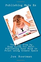 The Easy Step by Step Guide for Self-Publishing Your Book in Print using Create Space