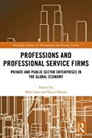 Professions and Professional Service Firms: Private and Public Sector Enterprises in the Global Economy (Routledge Advances in Management and Business Studies)