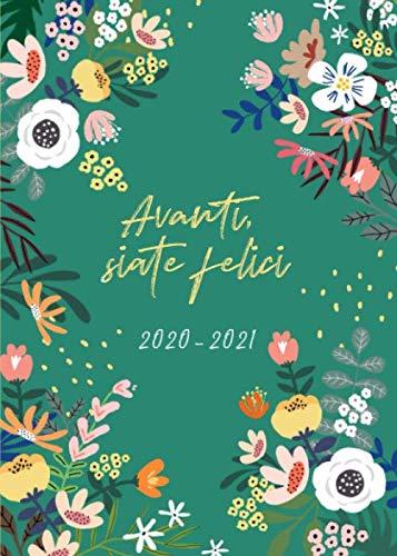 Agenda 2020 2021 italiano: Calendario, Agenda Giornaliera 2020 - 2021 | 18 Mesi | Luglio 2020 Dicembre 2021 | Planner Settimanale 2020/2021 | Motivo floreale moderno | Avanti, siate felici