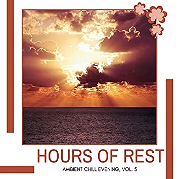 Hours Of Rest - Ambient Chill Evening, Vol. 5