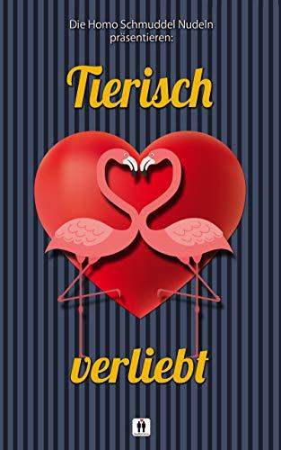 Tierisch verliebt: Eine Anthologie der Homo Schmuddel Nudeln