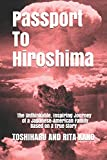 Passport To Hiroshima: The Unthinkable, Inspiring Journey of a Japanese-American Family Based on a True Story