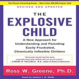 The Explosive Child      A New Approach for Understanding and Parenting Easily Frustrated, Chronically Inflexible Children              Written by:                                                                                                                                 Ross W. Greene PhD                               Narrated by:                                                                                                                                 Jessica J.N. Wells                      Length: 6 hrs and 21 mins     7 ratings     Overall 2.9