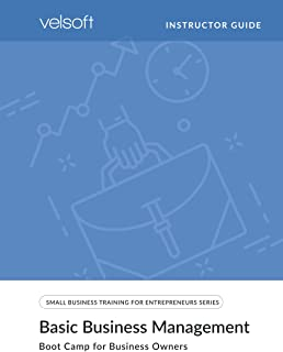Basic Business Management: Boot Camp for Business Owners (INSTRUCTOR GUIDE) (Small Business Training for Entrepreneur)