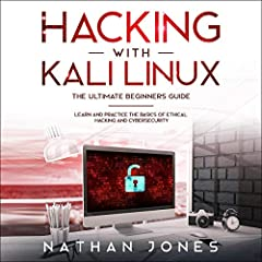 Hacking with Kali Linux: The Ultimate Beginners Guide