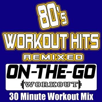 80's Workout Hits Remixed - 30 Minute Workout Mix