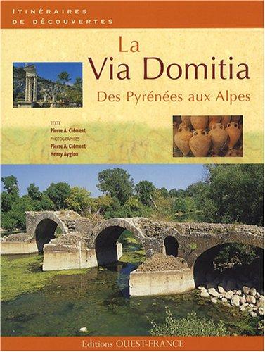 La Via Domitia : Des Pyrénées aux Alpes