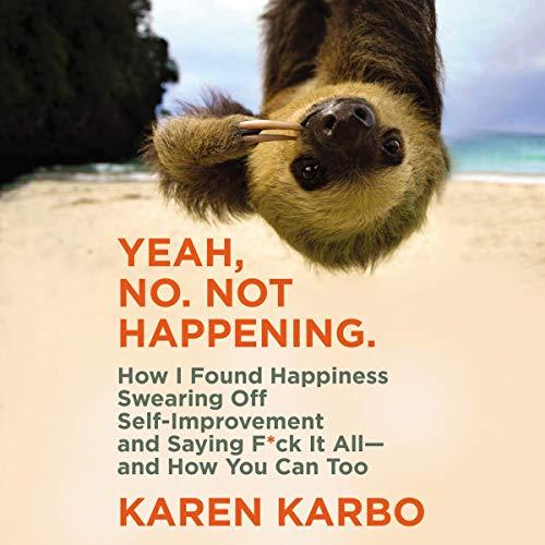 Yeah, No. Not Happening. Audiobook By Karen Karbo cover art