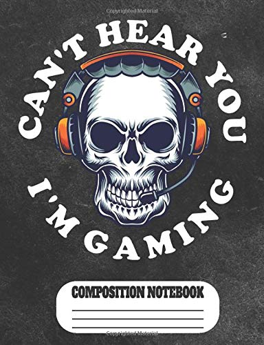 Can\'t Hear You I\'m Gaming Composition Notebook: Funny Composition Notebook for Video Games Lovers, Gamer School Students. Wide Ruled Blank Lined. ... in. 7.44 x 9.69 - 100 pages (50 sheets).