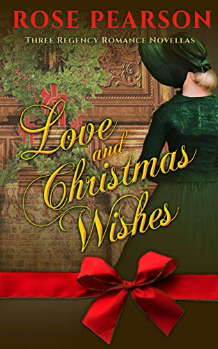 Love and Christmas Wishes: Three Regency Romance Novellas by [Rose Pearson]