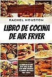 Libro de cocina de air fryer: La freidora de aire Keto todo en uno con carne crujiente y comidas vegetales para todos