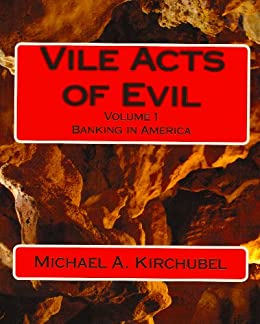 Vile Acts of Evil - Volume 1 - Banking in America by [Michael A. Kirchubel]