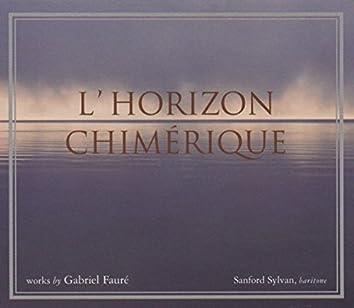 Gabriel Faure: L'horizon Chimerique