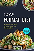 Low Fodmap Diet: Easy and Fast Low-fodmap Diet (Everything You Need to Know About Low Foodmap Diet)