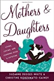 Image of Mothers and Daughters: Living, Loving, and Learning over a Lifetime