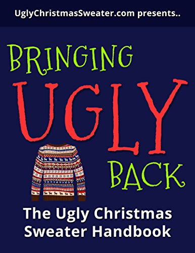 Bringing Ugly Back: The Ugly Christmas Sweater Handbook (English Edition)
