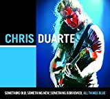 Songtexte von Chris Duarte - Something Old, Something New, Something Borrowed, All Things Blue