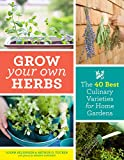 Grow Your Own Herbs: The 40 Best Culinary Varieties for Home Gardens