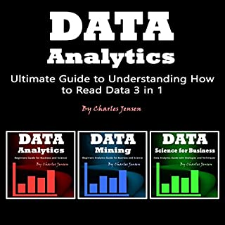 Data Analytics     Ultimate Guide to Understanding How to Read Data 3 in 1              By:                                                                                                                                 Charles Jensen                               Narrated by:                                                                                                                                 Judy Rounda                      Length: 3 hrs and 33 mins     6 ratings     Overall 4.3