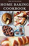 THE UP-TO-DATE HOME BAKING COOKBOOK: The complete guide to sweet and savory home baking (delicious cakes, breads, cookies, bars and more)