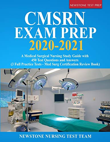 CMSRN Exam Prep 2020-2021: A Medical Surgical Nursing Study Guide with 450 Test Questions and Answers (3 Full Practice Tests - Med Surg Certification Review Book)