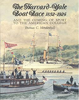 The Harvard Yale Boat Race 1852-1924: And the Coming of Sport to the American College