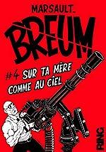 Breum Tome 4 - Sur Ta Mère Comme Au Ciel de Marsault