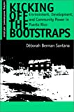 Kicking Off the Bootstraps: Environment, Development, and Community Power in Puerto Rico (Society, Environment, and Place)