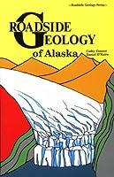 Roadside Geology of Alaska