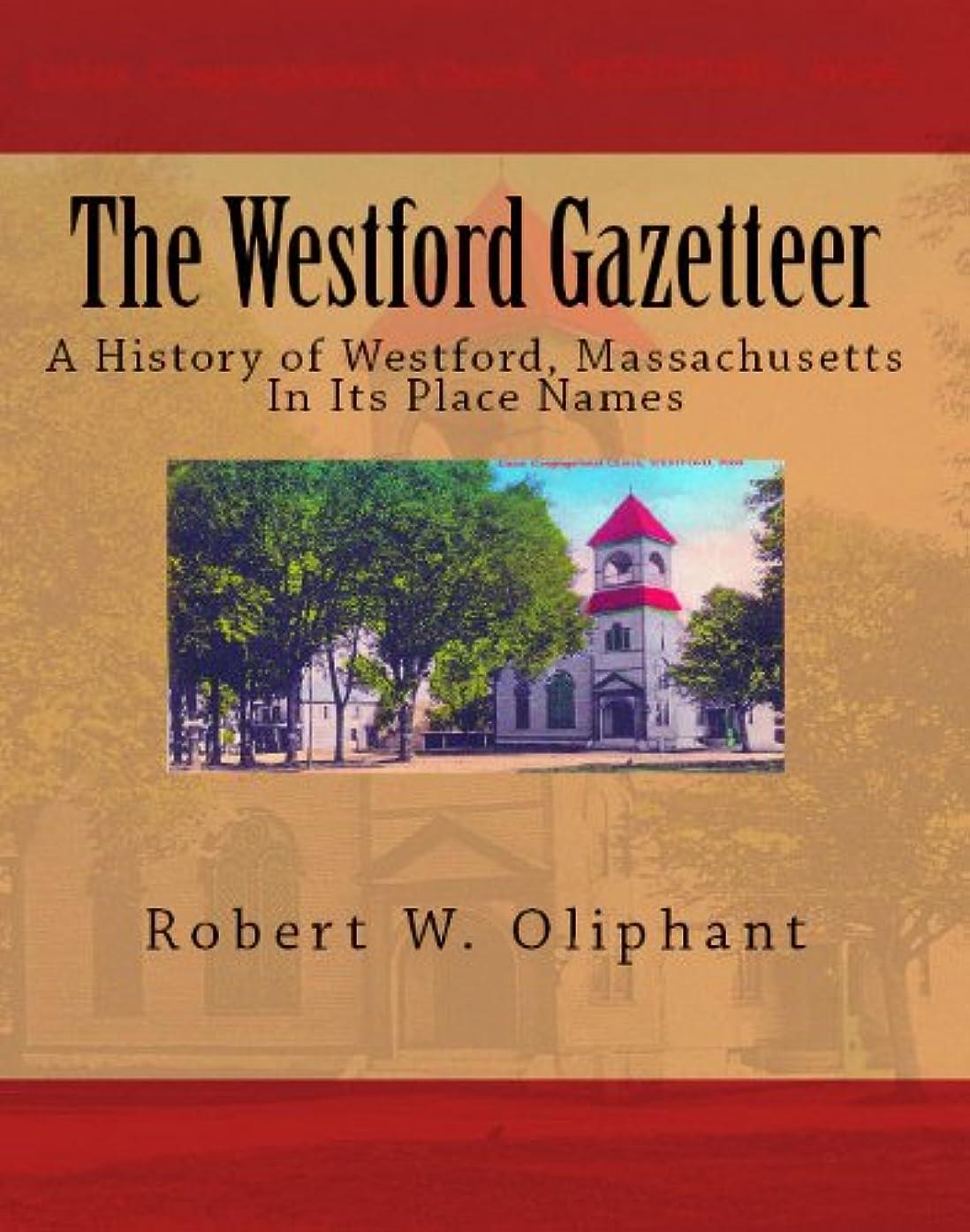 スマッシュコンサルタント有能なThe Westford Gazetteer, A History of Westford, Massachusetts in its Place Names (English Edition)