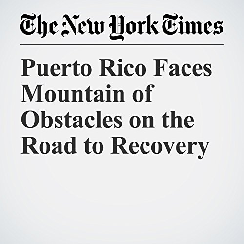 Puerto Rico Faces Mountain of Obstacles on the Road to Recovery audiobook cover art