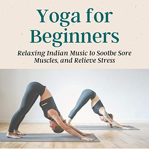 Yoga dvd for Beginners - Relaxing Indian Music to Soothe Sore Muscles, and Relieve Stress