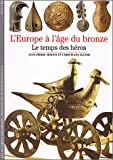 L'Europe à l'âge du bronze - Le temps des héros