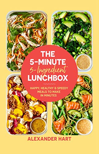 The 5 Minute, 5 Ingredient Lunchbox: Happy, healthy & speedy meals to make...