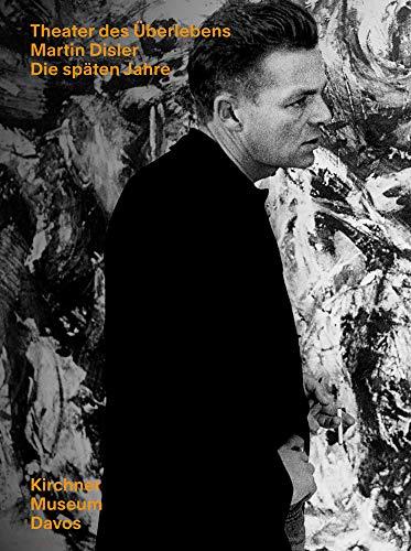 Theater des Überlebens: Martin Disler – die späten Jahre