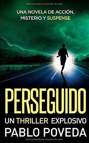 PERSEGUIDO: un thriller explosivo: Una novela de acción, misterio y suspense