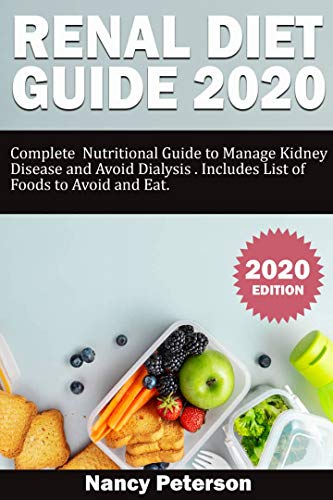RENAL DIET GUIDE 2020: Complete Nutritional Guide to Manage...