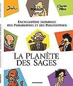 La Planète Des Sages - Encyclopédie Mondiale Des Philosophes Et Des Philosophies de Charles Pépin