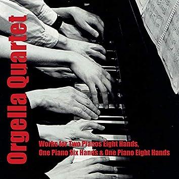Orgella Quartet (Works for 2 Pianos 8 Hands, 1 Piano 6 Hands, 1 Piano 8 Hands)