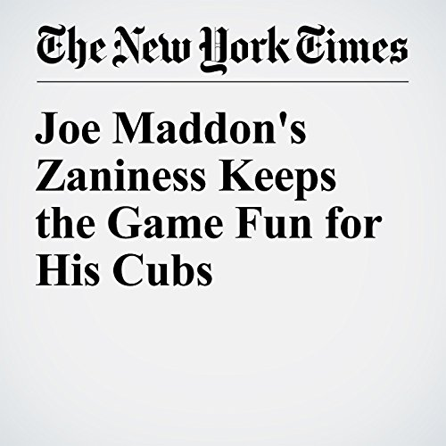 Joe Maddon's Zaniness Keeps the Game Fun for His Cubs audiobook cover art