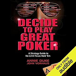 Decide to Play Great Poker      A Strategy Guide to No-limit Texas Hold Em              Autor:                                                                                                                                 Annie Duke,                                                                                        John Vorhaus                               Sprecher:                                                                                                                                 Annie Duke                      Spieldauer: 10 Std. und 22 Min.     5 Bewertungen     Gesamt 3,8