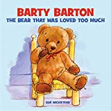 Barty Barton: The Bear that was loved too much