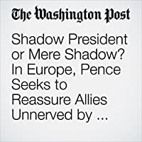 Shadow President or Mere Shadow? In Europe, Pence Seeks to Reassure Allies Unnerved by Trump.'s image